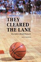 They cleared the lane : the NBA's Black pioneers