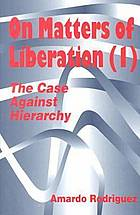 On matters of liberation (I) : the case against hierarchy