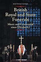 British royal and state funerals : music and ceremonial since Elizabeth I
