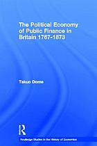 The political economy of public finance in Britain, 1767-1873