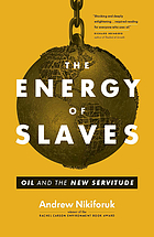 The energy of slaves : oil and the new servitude