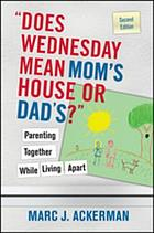Does Wednesday mean mom's house or dad's? : parenting together while living apart