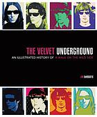 The Velvet Underground : an illustrated history of a walk on the wild side