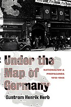 Under the map of Germany : nationalism and propaganda 1918-1945