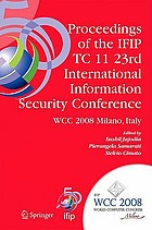 Proceedings of the IFIP TC 11 23rd International Information Security Conference : IFIP 20th World Computer Congress, IFIP SEC'08, September 7-10, 2008, Milano, Italy