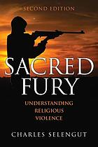 Sacred fury : understanding religious violence