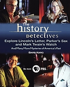 The History detectives explore Lincoln's letter, Parker's sax, and Mark Twain's watch : and many more mysteries of America's past