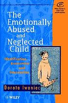 The emotionally abused and neglected child : identification, assessment, and intervention