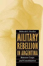 Military rebellion in Argentina : between coups and consolidation