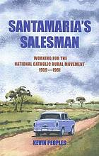 Santamaria's salesman : working for the National Catholic Rural Movement 1959-1961