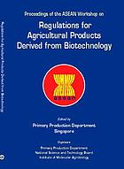 Proceedings of the ASEAN workshop on regulations for agricultural products derived from biotechnology : Singapore, 1-2 April 1998