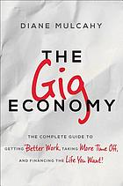 The gig economy : the complete guide to getting better work, taking more time off, and financing the life you want