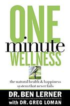 One-minute wellness : the health and happiness system that never fails