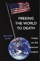 Freeing the world to death : essays on the American empire