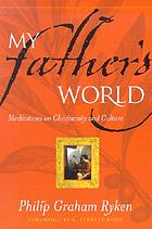 My Father's world : meditations on Christianity and culture