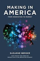 Making in America : from innovation to market
