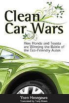 Clean car wars : how Honda and Toyota are winning the battle of the eco-friendly autos