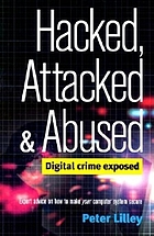 Hacked, attacked and abused : digital crime exposed