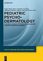 Pediatric psychodermatology : a clinical manual of child and adolescent psychocutaneous disorders