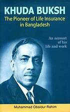 Khuda Buksh : the pioneer of life insurance in Bangladesh, an account of his life and work