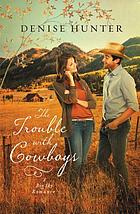 The trouble with cowboys : a big sky romance