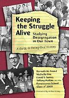 Keeping the struggle alive : studying desegregation in our town : a guide to doing oral history