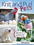 Knit and purl pets : 20 patterns for little pets with big personalities
