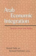 Arab economic integration : between hope and reality