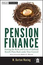 Pension finance : putting the risks and costs of defined benefit plans back under your control