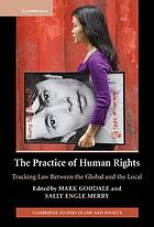 The practice of human rights : tracking law between the global and the local