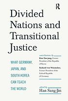 Divided nations and transitional justice : what Germany, Japan, and South Korea can teach the world