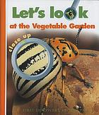 Let's look at the vegetable garden close up