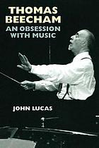 Thomas Beecham : an obsession with music