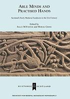 Able minds and practised hands : Scotland's early medieval sculpture in the twenty-first century