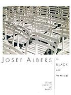 Josef Albers : in black and white : Boston University Art Gallery March 2-April 9, 2000