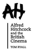 Alfred Hitchcock and the British cinema : with a new introduction