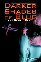 Darker shades of blue : the rogue pilot