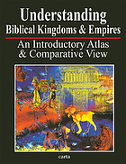Understanding biblical kingdoms & empires : an introductory atlas and comparative view