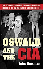 Oswald and the CIA : the documented truth about the unknown relationship between the U.S. government and the alleged killer of JFK