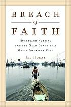 Breach of faith : Hurricane Katrina and the near death of a great American city