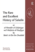 The rare and excellent history of Saladin = or, al-Nawādir al-Sulṭāniyya wa'l-Maḥāsin al-Yūsufiyya