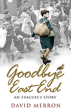 Goodbye East End : an evacuee's story
