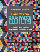 Wonderful one-patch quilts : 20 projects from triangles, half-hexagons, diamonds & more