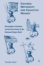Cultural movements and collective memory : Christopher Columbus and the rewriting of the national origin myth