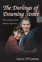 The darlings of Downing Street : the psychosexual drama of power