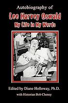 Autobiography of Lee Harvey Oswald : my life in my words
