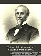 History of the University of Wisconsin, from its first organization to 1879; with biographical sketches of its chancellors, presidents, and professors.