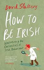 How to be Irish : uncovering the curiosities of Irish behaviour