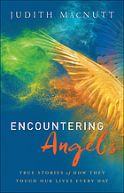 Encountering angels : true stories of how they touch our lives every day