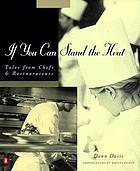 If you can stand the heat : tales from chefs & restaurateurs